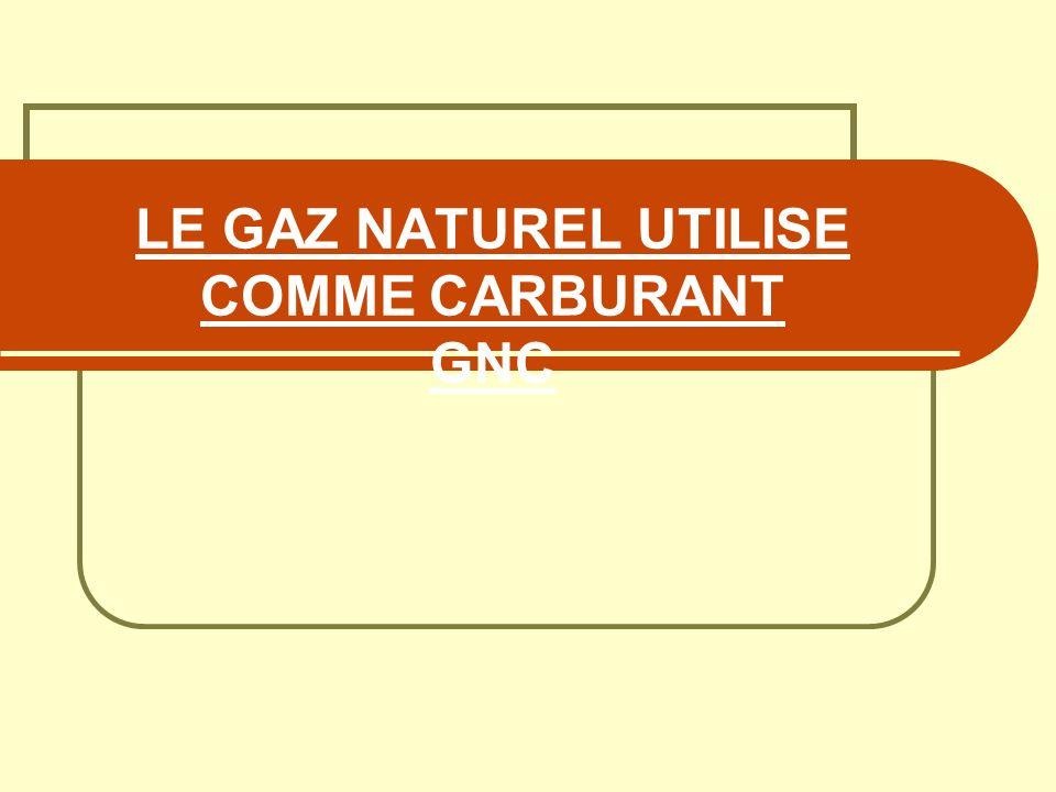 LE GAZ NATUREL UTILISE COMME CARBURANT GNC