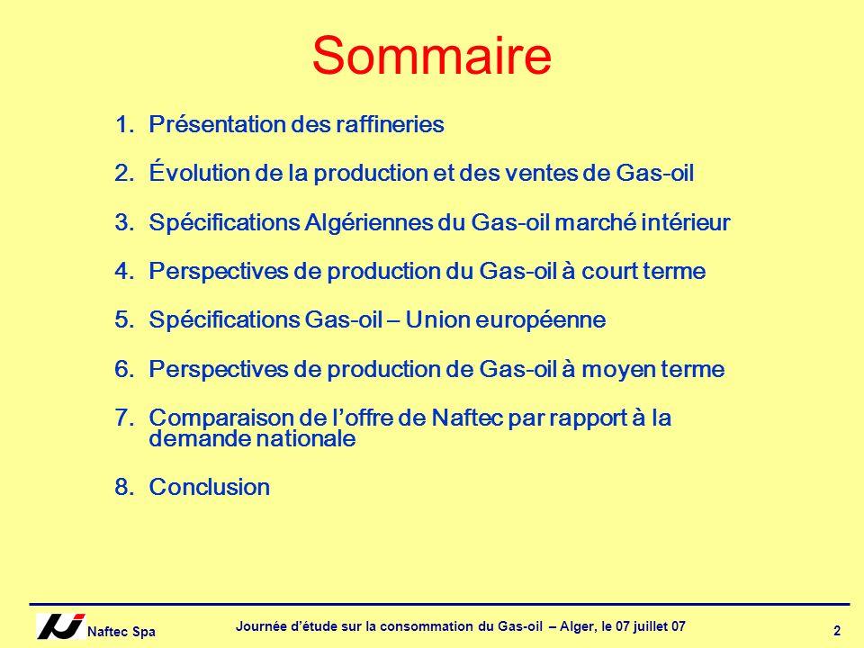 Naftec Spa Journée détude sur la consommation du Gas-oil – Alger, le 07 juillet 07 3 2,7 MMT 1964 0,3 MMT 1980 15 MMT 1980 et 1993 Carburants Lubrifiants Aromatiques Bitumes Légende RHM1: 0,16 MMT 1962 RHM2: 1,07 MMT 1979 2,5 MMT 1973 et 1984 Traitement : ý 21,7 Millions t/an Brut ý 555 000 t/an BRI Localisation et capacités de traitement des raffineries ARZEW SKIKDA ALGER HASSI-MESSAOUD IN AMENAS