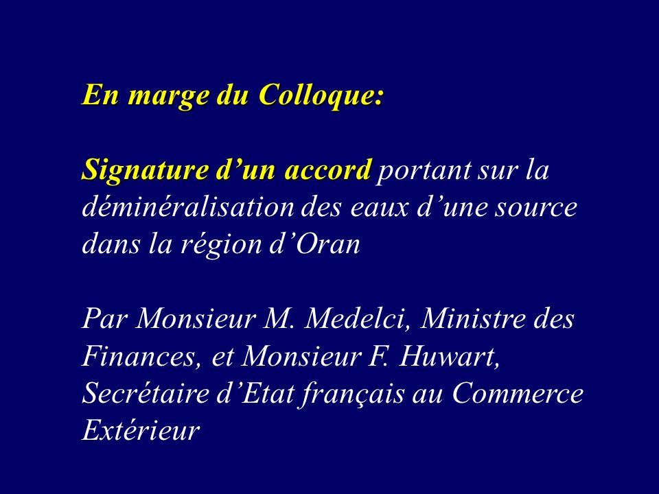 En marge du Colloque: Signature dun accord Signature dun accord portant sur la déminéralisation des eaux dune source dans la région dOran Par Monsieur M.