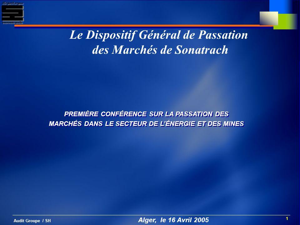 1 Audit Groupe / SH Alger, le 16 Avril 2005 PREMIÈRE CONFÉRENCE SUR LA PASSATION DES MARCHÉS DANS LE SECTEUR DE LÉNERGIE ET DES MINES Le Dispositif Gé