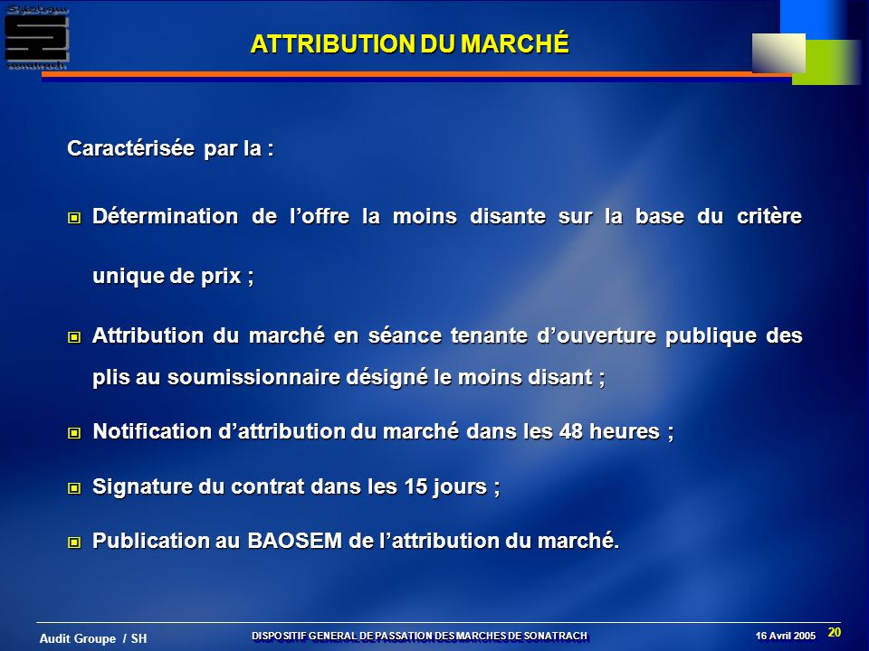 20 Audit Groupe / SH DISPOSITIF GENERAL DE PASSATION DES MARCHES DE SONATRACH 16 Avril 2005 ATTRIBUTION DU MARCHÉ Caractérisée par la : Détermination