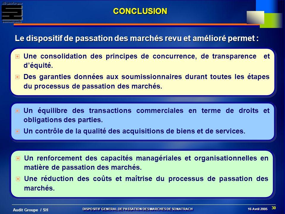 30 Audit Groupe / SH CONCLUSION Le dispositif de passation des marchés revu et amélioré permet : Une consolidation des principes de concurrence, de tr