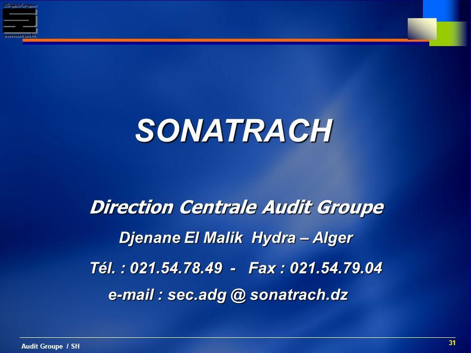 31 Audit Groupe / SH SONATRACH Direction Centrale Audit Groupe Djenane El Malik Hydra – Alger Tél. : 021.54.78.49 - Fax : 021.54.79.04 e-mail : sec.ad