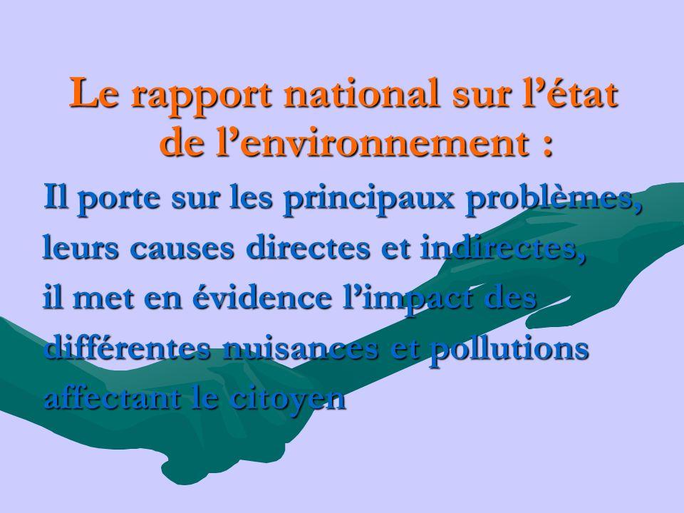 Le rapport national sur létat de lenvironnement : Il porte sur les principaux problèmes, leurs causes directes et indirectes, il met en évidence limpa