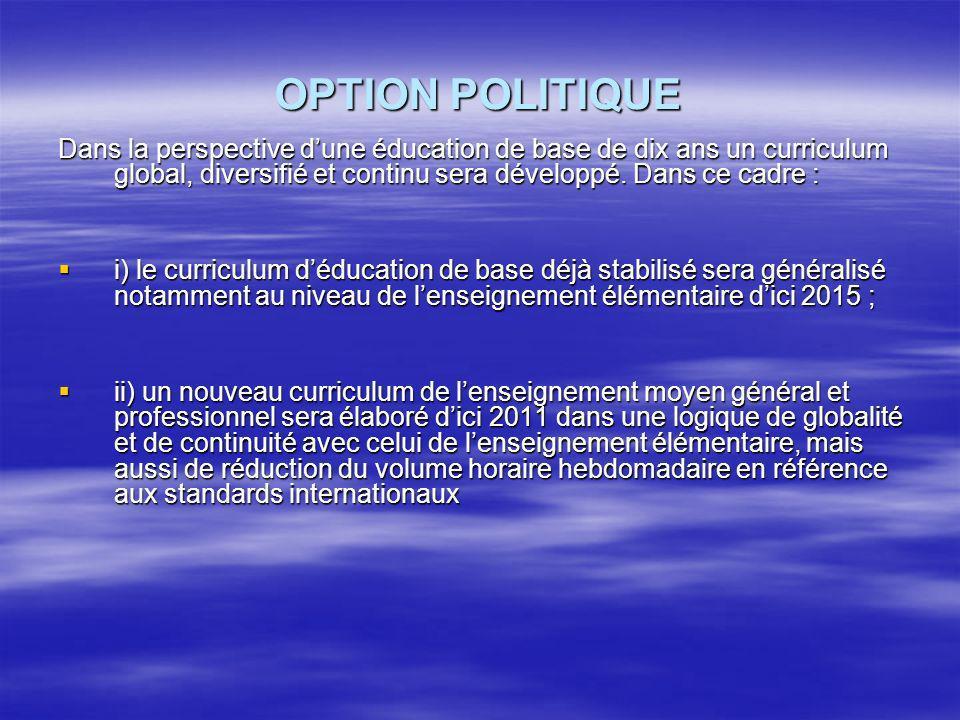 OPTION POLITIQUE Dans la perspective dune éducation de base de dix ans un curriculum global, diversifié et continu sera développé.