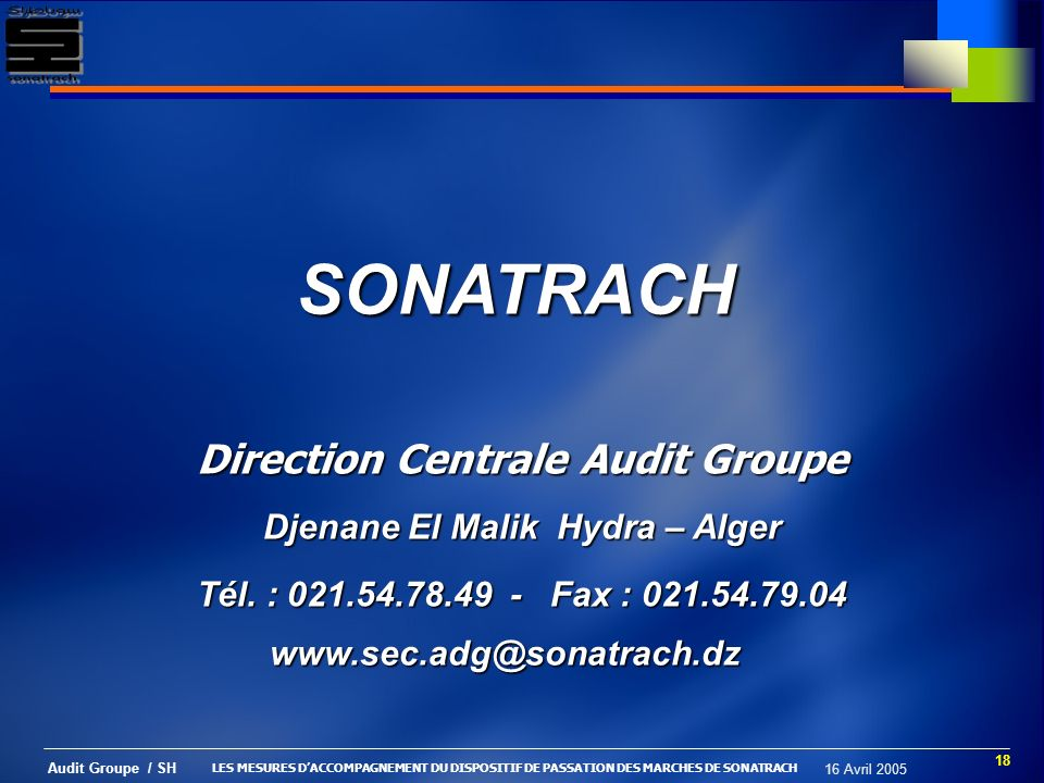 18 Audit Groupe / SH 16 Avril 2005 SONATRACH Direction Centrale Audit Groupe Djenane El Malik Hydra – Alger Tél. : 021.54.78.49 - Fax : 021.54.79.04 w