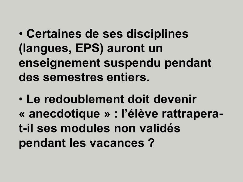 Certaines de ses disciplines (langues, EPS) auront un enseignement suspendu pendant des semestres entiers. Le redoublement doit devenir « anecdotique