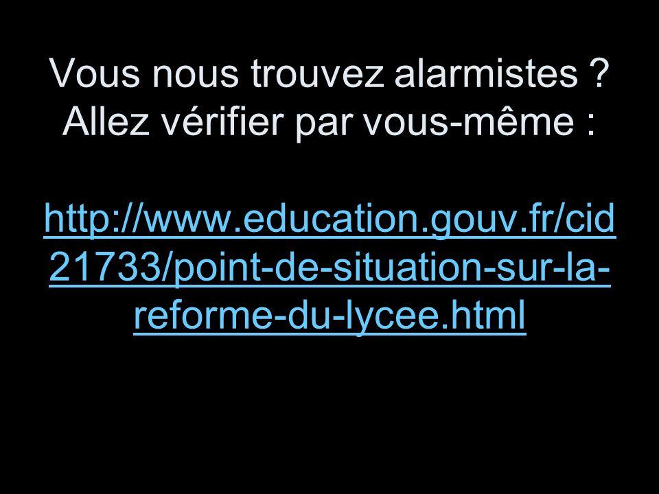 Vous nous trouvez alarmistes ? Allez vérifier par vous-même : http://www.education.gouv.fr/cid 21733/point-de-situation-sur-la- reforme-du-lycee.html