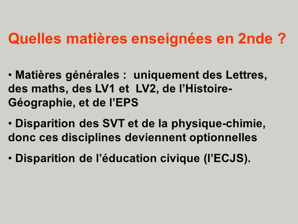 Quelles matières enseignées en 2nde ? Matières générales : uniquement des Lettres, des maths, des LV1 et LV2, de lHistoire- Géographie, et de lEPS Dis