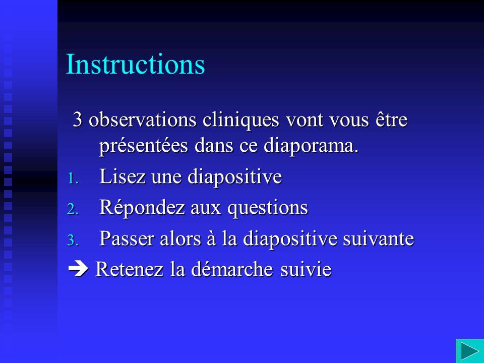 Instructions 3 observations cliniques vont vous être présentées dans ce diaporama. 3 observations cliniques vont vous être présentées dans ce diaporam