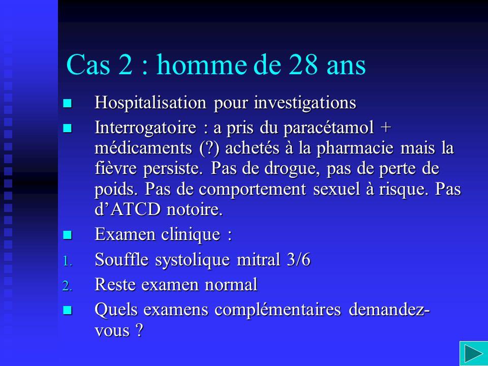 Cas 2 : homme de 28 ans Hospitalisation pour investigations Hospitalisation pour investigations Interrogatoire : a pris du paracétamol + médicaments (