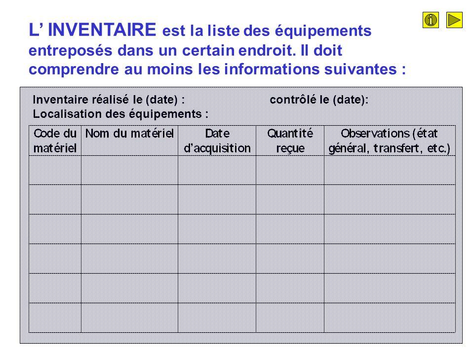 L INVENTAIRE est la liste des équipements entreposés dans un certain endroit.