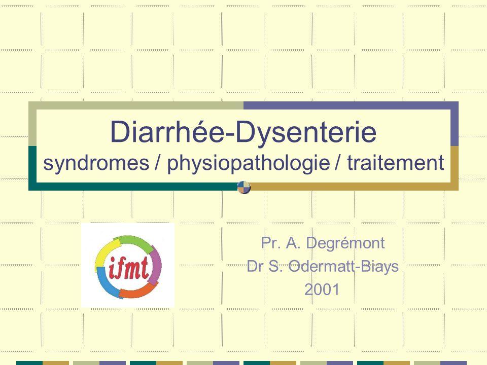 Diarrhée-Dysenterie syndromes / physiopathologie / traitement Pr. A. Degrémont Dr S. Odermatt-Biays 2001