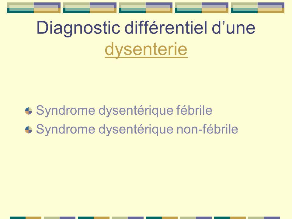 Diagnostic différentiel dune dysenterie dysenterie Syndrome dysentérique fébrile Syndrome dysentérique non-fébrile