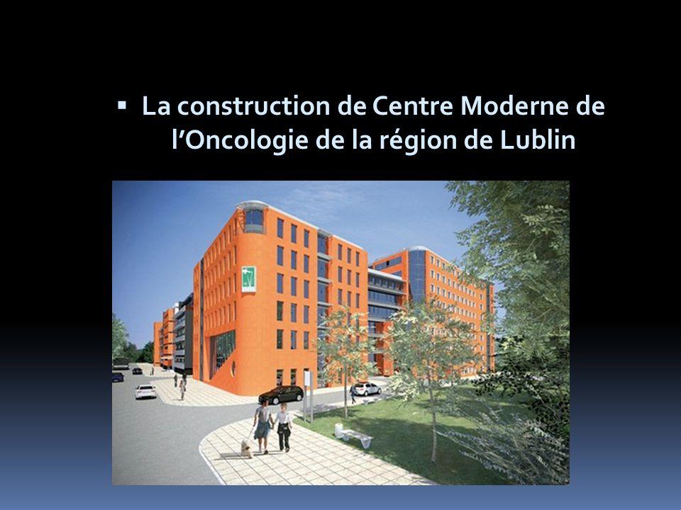 La construction de Centre Moderne de lOncologie de la région de Lublin