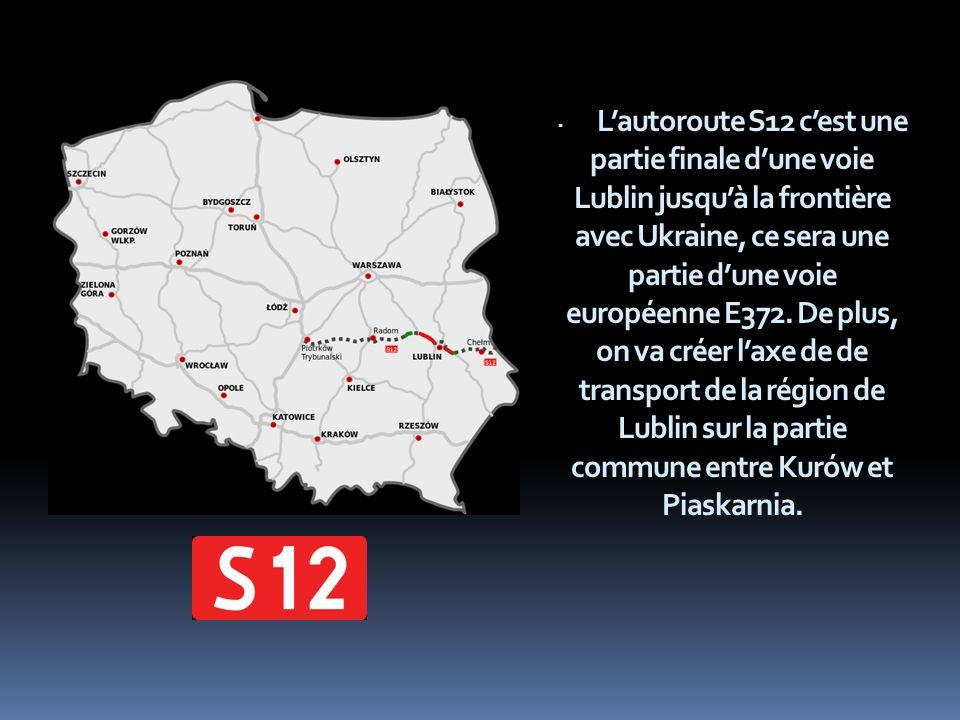 · Lautoroute S12 cest une partie finale dune voie Lublin jusquà la frontière avec Ukraine, ce sera une partie dune voie européenne E372.