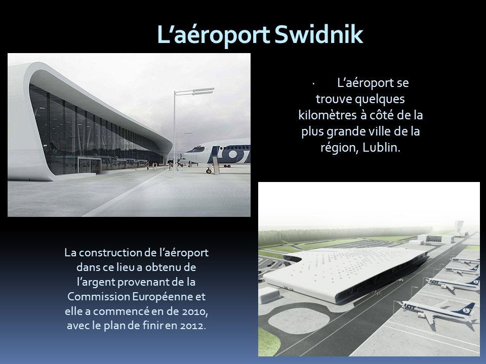 Laéroport Swidnik La construction de laéroport dans ce lieu a obtenu de largent provenant de la Commission Européenne et elle a commencé en de 2010, avec le plan de finir en 2012.