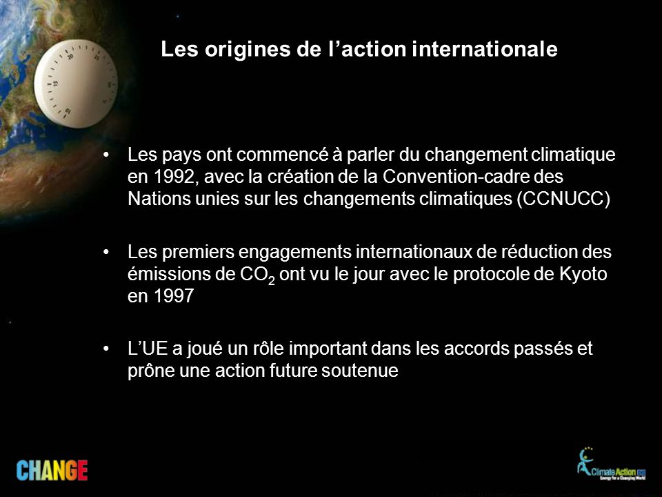 Les origines de laction internationale Les pays ont commencé à parler du changement climatique en 1992, avec la création de la Convention-cadre des Na