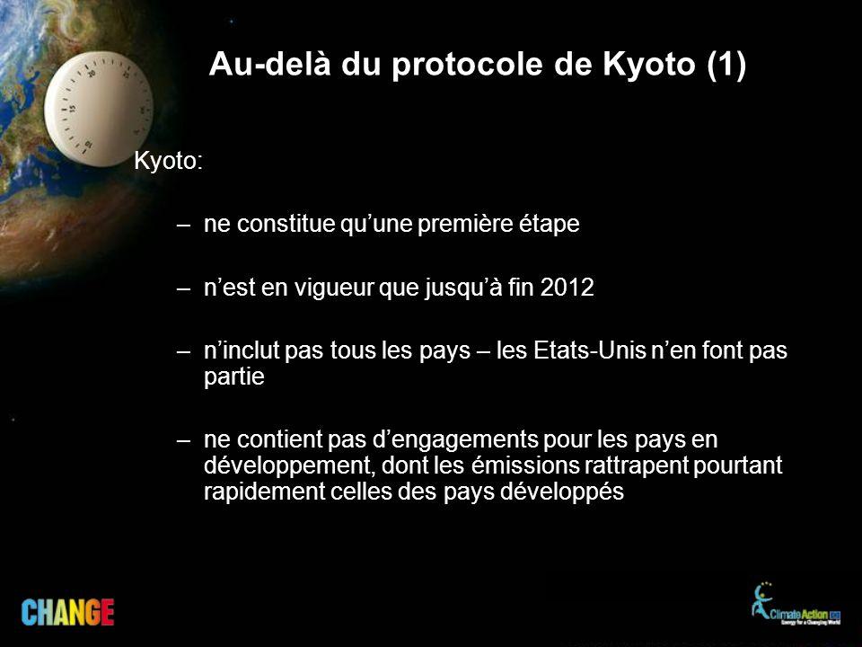 Au-delà du protocole de Kyoto (1) Kyoto: –ne constitue quune première étape –nest en vigueur que jusquà fin 2012 –ninclut pas tous les pays – les Etat