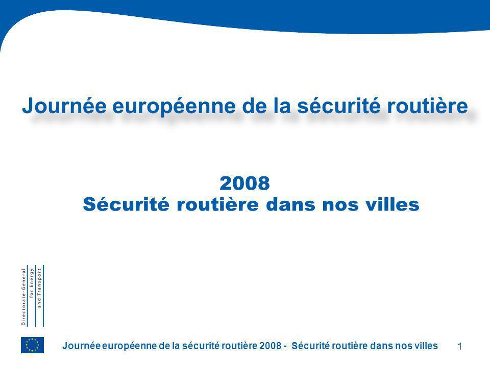 1 Journée européenne de la sécurité routière 2008 - Sécurité routière dans nos villes Journée européenne de la sécurité routière 2008 Sécurité routière dans nos villes