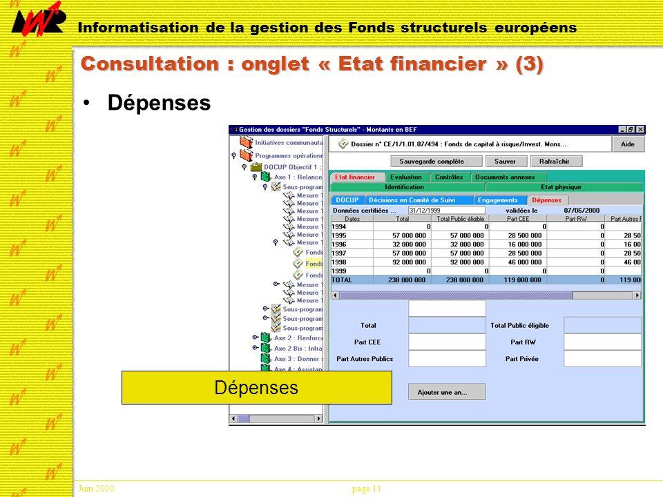 Juin 2000page 11 Informatisation de la gestion des Fonds structurels européens Consultation : onglet « Etat financier » (3) Dépenses