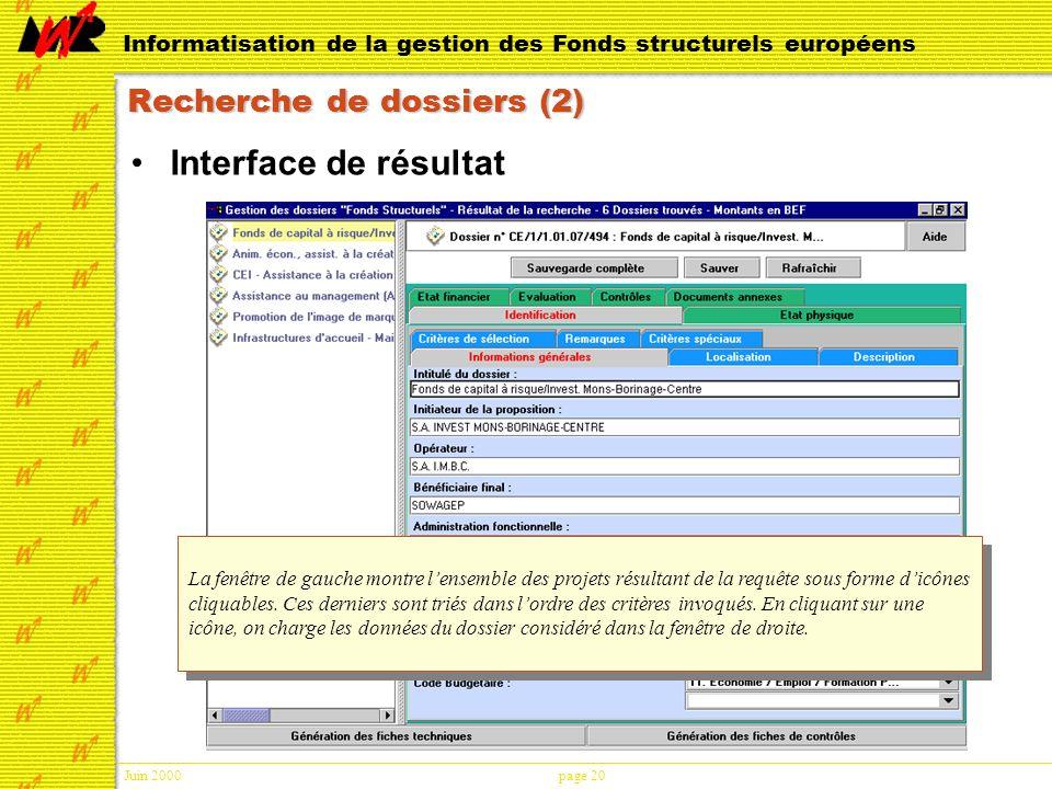 Juin 2000page 20 Informatisation de la gestion des Fonds structurels européens Recherche de dossiers (2) Interface de résultat La fenêtre de gauche montre lensemble des projets résultant de la requête sous forme dicônes cliquables.