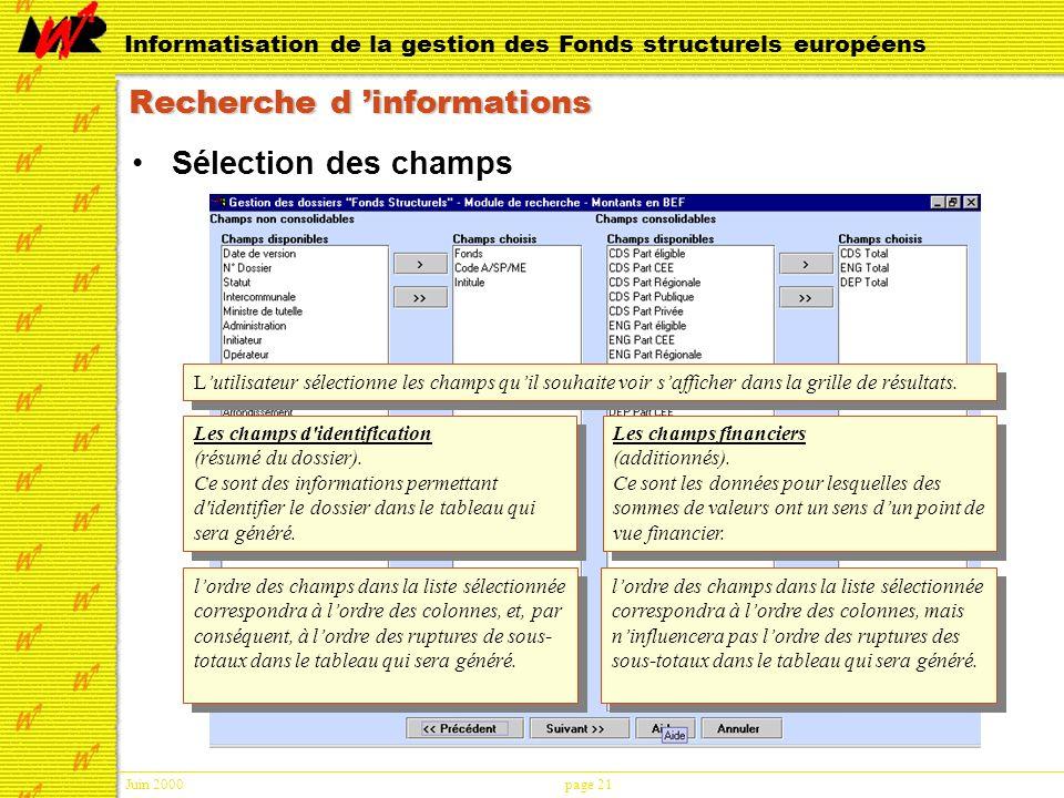 Juin 2000page 21 Informatisation de la gestion des Fonds structurels européens Recherche d informations Sélection des champs Lutilisateur sélectionne les champs quil souhaite voir safficher dans la grille de résultats.