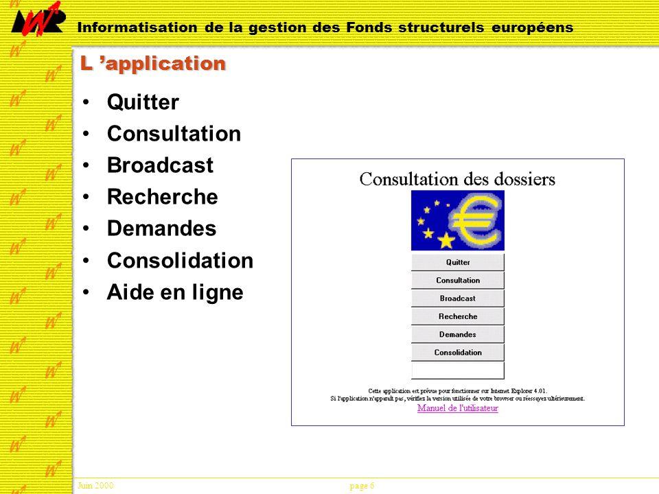 Juin 2000page 17 Informatisation de la gestion des Fonds structurels européens Tableaux financiers Décision CDS Engagements Dépenses Relevé de payements Ratio Solde disponible Certifications