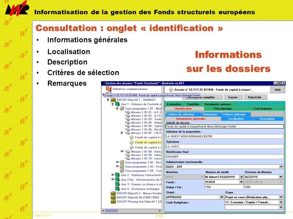 Juin 2000page 7 Informatisation de la gestion des Fonds structurels européens Consultation : onglet « identification » Informations générales Localisation Description Critères de sélection Remarques Informations sur les dossiers