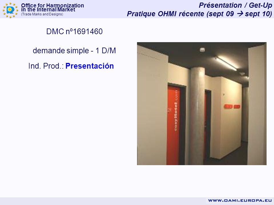 Office for Harmonization in the Internal Market (Trade Marks and Designs) Présentation / Get-Up Pratique OHMI récente (sept 09 sept 10) DMC nº1691460 demande simple - 1 D/M Ind.