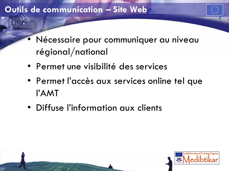 Outils de communication – Site Web Nécessaire pour communiquer au niveau régional/national Permet une visibilité des services Permet laccès aux services online tel que lAMT Diffuse linformation aux clients