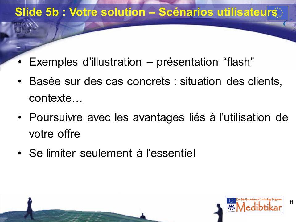 Exemples dillustration – présentation flash Basée sur des cas concrets : situation des clients, contexte… Poursuivre avec les avantages liés à lutilis