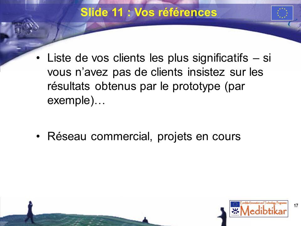 Liste de vos clients les plus significatifs – si vous navez pas de clients insistez sur les résultats obtenus par le prototype (par exemple)… Réseau c