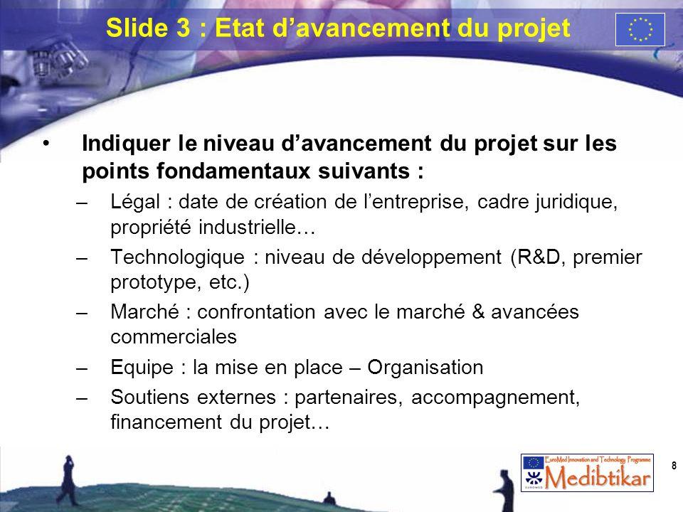 Indiquer le niveau davancement du projet sur les points fondamentaux suivants : –Légal : date de création de lentreprise, cadre juridique, propriété i