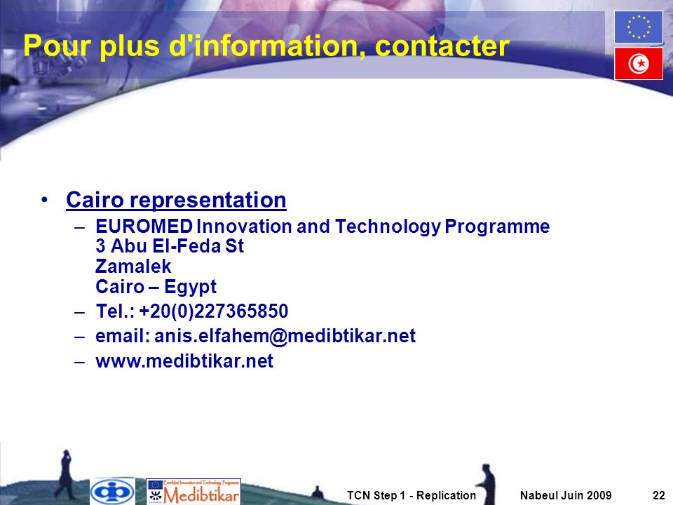TCN Step 1 - ReplicationNabeul Juin 200922 Pour plus d'information, contacter Cairo representation –EUROMED Innovation and Technology Programme 3 Abu