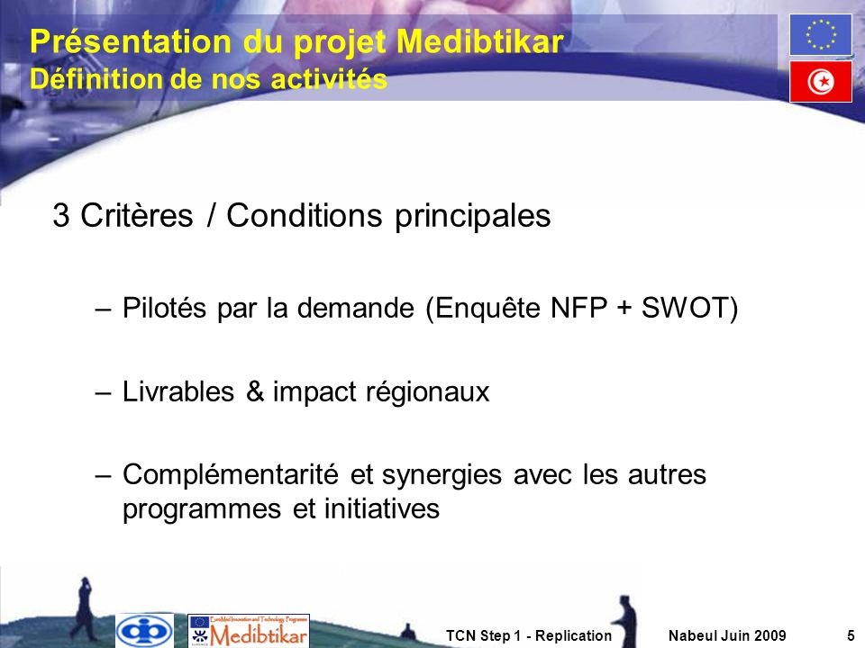 TCN Step 1 - ReplicationNabeul Juin 20095 Présentation du projet Medibtikar Définition de nos activités 3 Critères / Conditions principales –Pilotés p