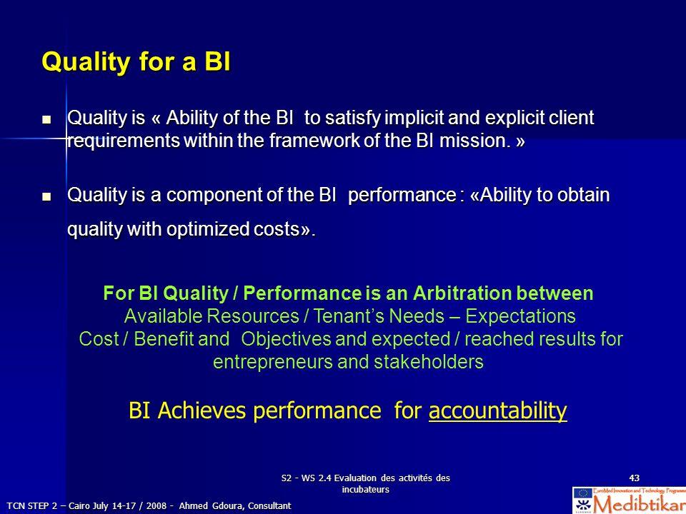 S2 - WS 2.4 Evaluation des activités des incubateurs 4343 Quality for a BI Quality is « Ability of the BI to satisfy implicit and explicit client requ