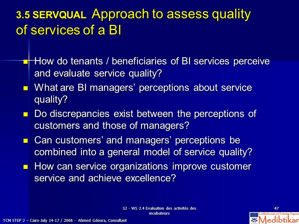 S2 - WS 2.4 Evaluation des activités des incubateurs 4747 3.5 SERVQUAL Approach to assess quality of services of a BI How do tenants / beneficiaries o
