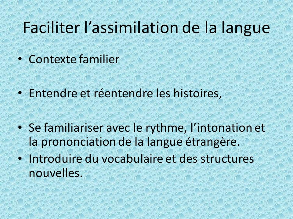 Faciliter lassimilation de la langue Contexte familier Entendre et réentendre les histoires, Se familiariser avec le rythme, lintonation et la prononciation de la langue étrangère.