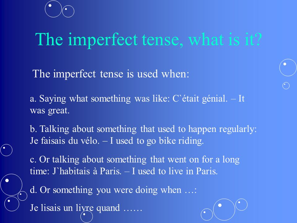 The imperfect tense, what is it. The imperfect tense is used when: a.