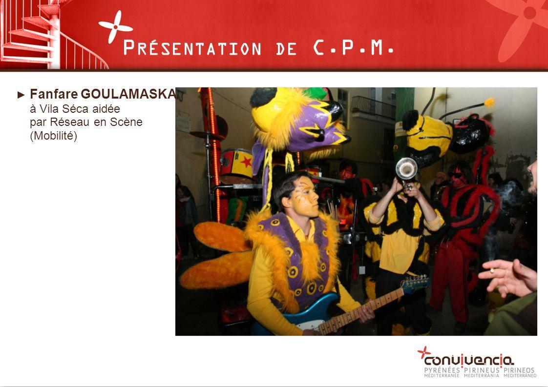 Fanfare GOULAMASKA à Vila Séca aidée par Réseau en Scène (Mobilité) P RÉSENTATION DE C.P.M.