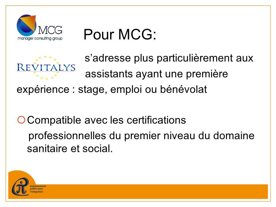 Pour MCG: sadresse plus particulièrement aux assistants ayant une première expérience : stage, emploi ou bénévolat Compatible avec les certifications professionnelles du premier niveau du domaine sanitaire et social.