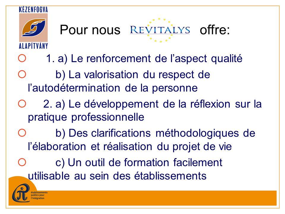 1. a) Le renforcement de laspect qualité b) La valorisation du respect de lautodétermination de la personne 2. a) Le développement de la réflexion sur