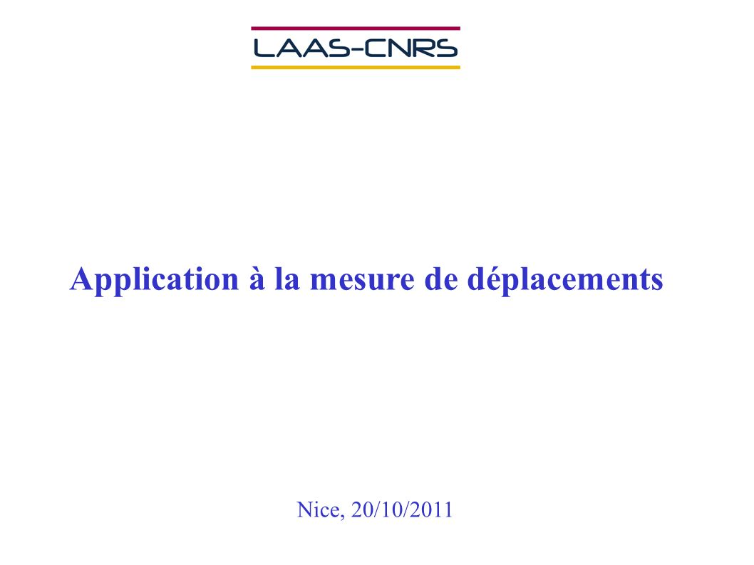 Application à la mesure de déplacements Nice, 20/10/2011