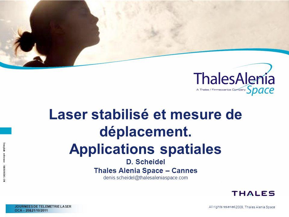 2/20/2009, Thales Alenia Space Page 2 All rights reserved, JOURNEES DE TELEMETRIE LASER OCA – 20&21/10/2011 Lutilisation dun laser stabilisé savère indispensable pour la mesure de distance ou de déplacement à haute résolution.