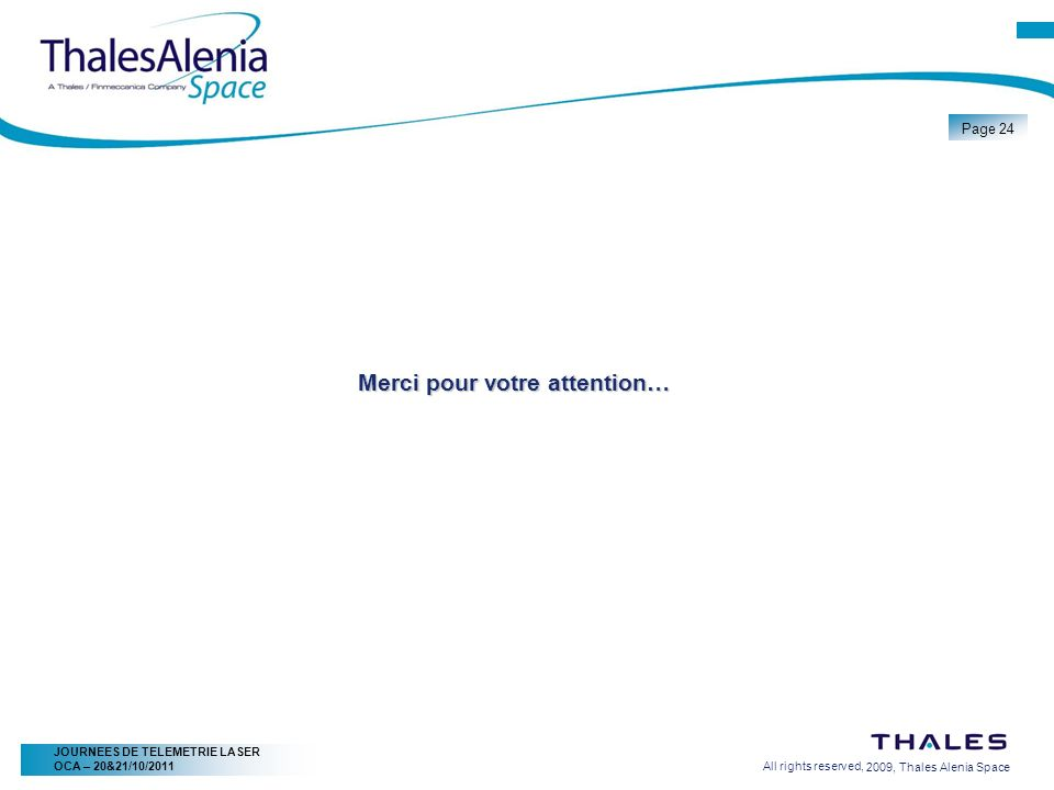 2/20/2009, Thales Alenia Space Page 24 All rights reserved, JOURNEES DE TELEMETRIE LASER OCA – 20&21/10/2011 Merci pour votre attention…