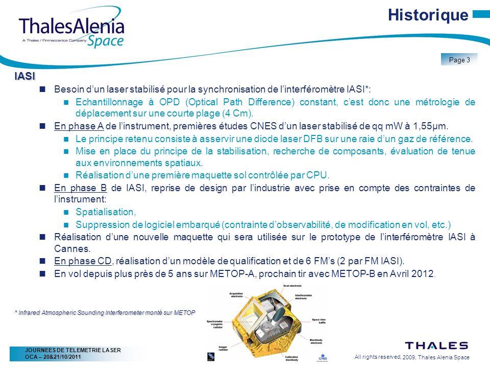2/20/2009, Thales Alenia Space Page 14 All rights reserved, JOURNEES DE TELEMETRIE LASER OCA – 20&21/10/2011 Source laser Aspect technologique Electronique relativement classique (choix limité pour une utilisation spatiale), les deux boucles de régulation sont analogiques et indépendantes.