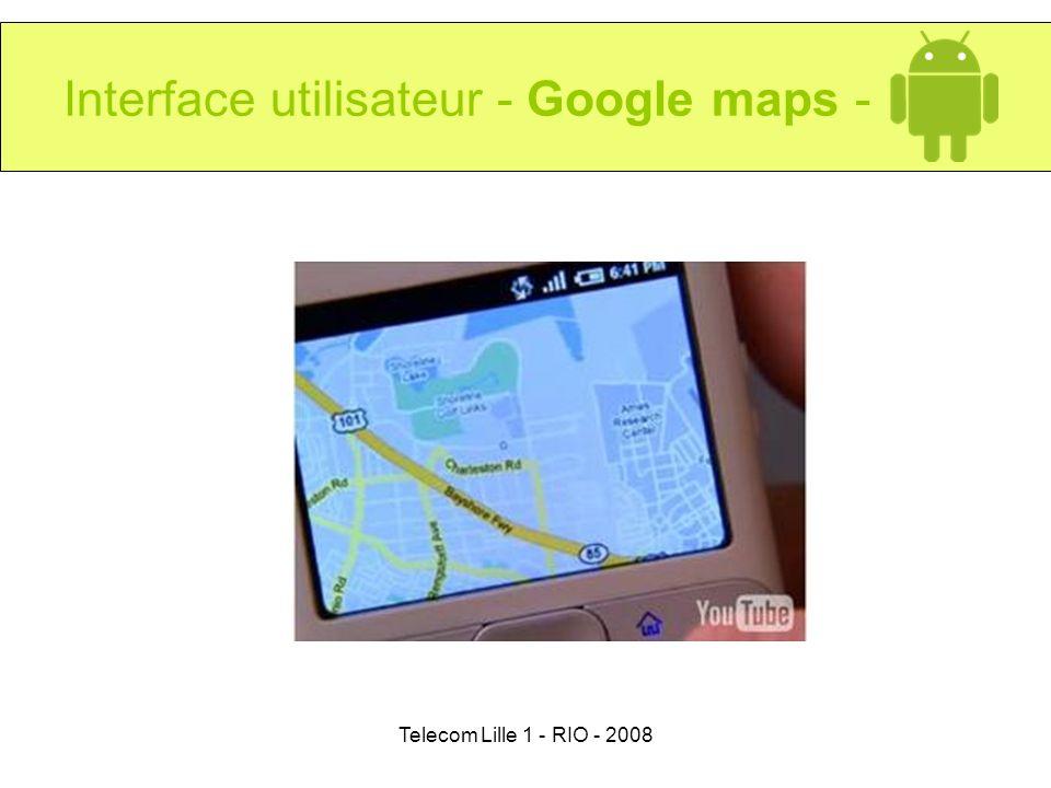 Telecom Lille 1 - RIO - 2008 Interface utilisateur - Google maps -