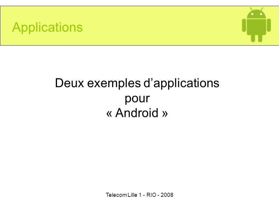 Telecom Lille 1 - RIO - 2008 Applications Deux exemples dapplications pour « Android »