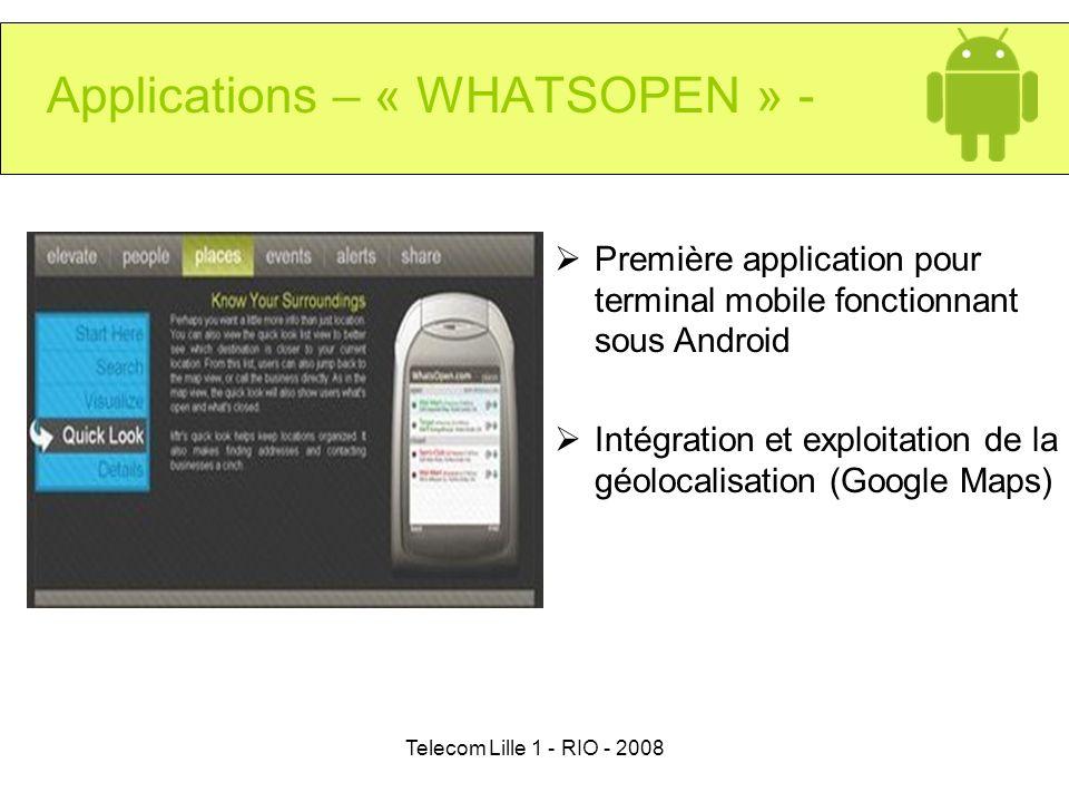 Telecom Lille 1 - RIO - 2008 Applications – « WHATSOPEN » - Première application pour terminal mobile fonctionnant sous Android Intégration et exploit